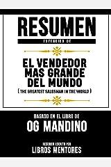 Resumen Extendido De El Vendendor Mas Grande Del Mundo (The Greatest Salesman In The World) - Basado En El Libro De Og Mandino (Spanish Edition) Kindle Edition