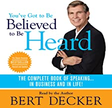 You've Got to Be Believed to Be Heard, 2nd Edition: The Complete Book of Speaking...In Business and in Life!