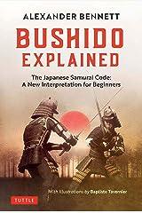 Bushido Explained: The Japanese Samurai Code: A New Interpretation for Beginners Kindle Edition
