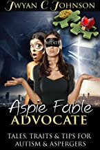 Aspie Fable Advocate: Tales, Traits, and Tips for Autism & Aspergers (Puzzle Peace Book 3)