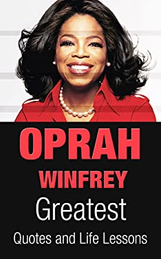 Oprah Winfrey: Oprah Winfrey Greatest Quotes and Life Lessons (Inspirational Quotes Book 1)
