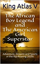 The African Boy Legend and The American Girl Superstar: Adventure, Dreams and Sports in the Rip-Roaring 2020s