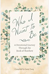 Who I Want to Be: A Devotional Journey Through the Book of Matthew Kindle Edition