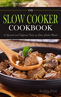 Cook Slowly with The Slow Cooker Cookbook: A Special and Different Taste of Slow Cooker Meals.