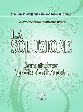 La Soluzione: Come risolvere i problemi della tua vita