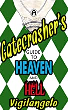 A Gatecrasher's Guide to Heaven and Hell