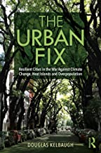 The Urban Fix: Resilient Cities in the War Against Climate Change, Heat Islands and Overpopulation