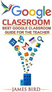 Google Classroom: Best Google Classroom Guide for the Teacher (Google Classroom, Google Classroom for Teachers, Google Classroom App Book 1)