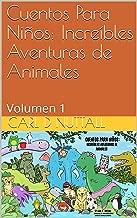Cuentos Para Niños: Increíbles Aventuras de Animales: Volumen 1 (Spanish Short) (Spanish Edition)