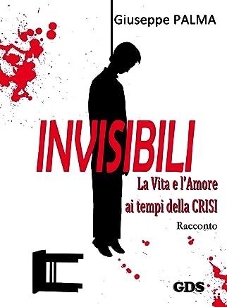 Invisibili La Vita e lAmore ai tempi della Crisi