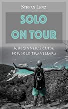 SOLO ON TOUR: A Beginners Guide for Solo Travellers