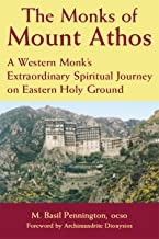 The Monks of Mount Athos: A Western Monks Extraordinary Spiritual Journey on Eastern Holy Ground