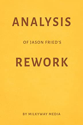 Analysis of Jason Fried's Rework by Milkyway Media (English Edition)