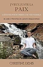 J'veux juste la paix: 12 étapes pour créer une vie paisible (French Edition)