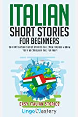 Italian Short Stories for Beginners: 20 Captivating Short Stories to Learn Italian & Grow Your Vocabulary the Fun Way! (Easy Italian Stories Vol. 1) (Italian Edition) Kindle Edition
