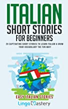 Italian Short Stories for Beginners: 20 Captivating Short Stories to Learn Italian & Grow Your Vocabulary the Fun Way! (Ea...