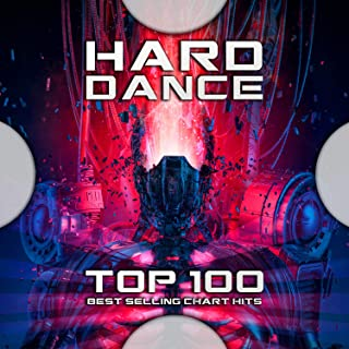 Hard Dance Top 100 Best Selling Chart Hits [Explicit]