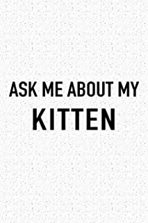 Ask Me About My Kitten: A 6x9 Inch Matte Softcover Journal Notebook With 120 Blank Lined Pages And A Funny Animal Loving Pet Cat Owner Cover Slogan
