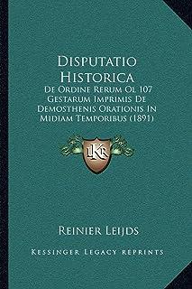 Disputatio Historica: de Ordine Rerum Ol 107 Gestarum Imprimis de Demosthenis Orationis in Midiam Temporibus (1891)