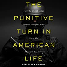 The Punitive Turn in American Life: How the United States Learned to Fight Crime Like a War
