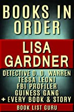 Lisa Gardner Books in Order: DD Warren series, DD Warren short stories, FBI Profiler books, FBI Profiler short stories, Tessa Leoni books, all series, ... and nonfiction. (Series Order Book 38)