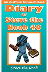 Diary of Steve the Noob 40 (An Unofficial Minecraft Book) (Diary of Steve the Noob Collection) Kindle Edition