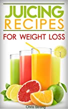 Juicing: Best Juicing Recipes For Weight Loss (FREE BONUS) (Juicing, juicing for weight loss, juicing recipes, juicing for health)