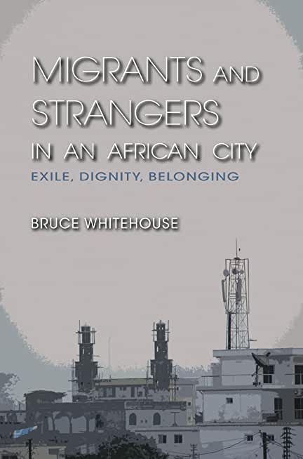 Migrants and Strangers in an African City: Exile, Dignity, Belonging (English Edition)