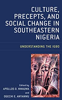 Culture, Precepts, and Social Change in Southeastern Nigeria: Understanding the Igbo