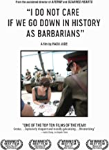 ''I Do Not Care If We Go Down in History as Barbarians''