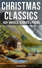 Christmas Classics: 150+ Novels, Stories & Poems (Illustrated Edition): A Christmas Carol, The Gift of the Magi, Life and ...