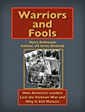 Warriors and Fools: How America's Leaders Lost the Vietnam War and Why It Still Matters