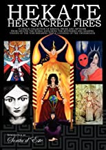Hekate Her Sacred Fires: Exploring the Mysteries of the Torchbearing Goddess of the Crossroads [A collection of essays fro...