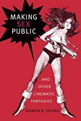Making Sex Public and Other Cinematic Fantasies (Theory Q) Kindle Edition