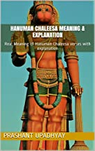 Hanuman Chaleesa Meaning & Explanation: Real Meaning of all 40 Verses of Hanuman Chaleesa with Explanation (Hanuman Chalisa)