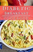 Diabetic Breakfast Cookbook: Delicious And Healthy Diabetic Brunch And Breakfast Recipes (Diabetic Diet Book 1)