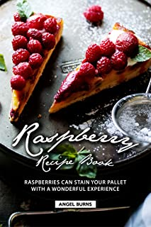 Raspberry Recipe Book: Raspberries Can Stain Your Pallet with A Wonderful Experience
