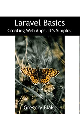 Laravel Basics: Creating Web Apps. It's Simple.