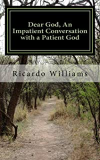 Dear God, An Impatient Conversation with a Patient God: A Personal Journey of Self Development