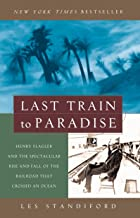 Last Train to Paradise: Henry Flagler and the Spectacular Rise and Fall of the Railroad that Crossed an Ocean PDF