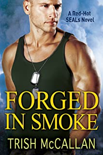 Forged in Smoke (A Red-Hot SEALs Novel Book 3)