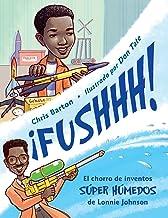 ¡FUSHHH!: El chorro de inventos súper húmedos de Lonnie Johnson (Spanish Edition)