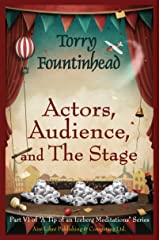 Actors, Audience, and The Stage (A Tip of an Iceberg Meditations Book 6) Kindle Edition