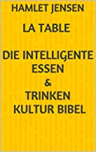 La Table Die intelligente Essen & Trinken Kultur Bibel: by Hamlet Jensen (La Table by Hamlet Jensen 1) (German Edition)