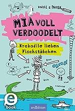Mia voll verdoodelt - Krokodile lieben Fischstäbchen (German Edition)