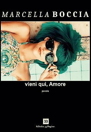 Vieni qui amore (Poesia Vol. 7)