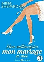Mon milliardaire, mon mariage et moi 3 (French Edition)