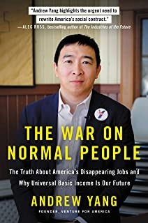 The War on Normal People: The Truth About America's Disappearing Jobs and Why Universal Basic Income Is Our Future