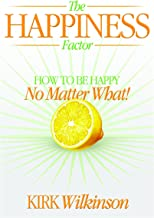 The Happiness Factor: How to be Happy No Matter What!