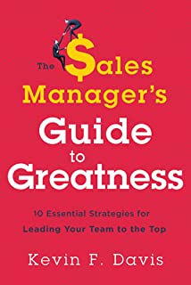 The Sales Manager's Guide to Greatness: Ten Essential Strategies for Leading Your Team to the Top